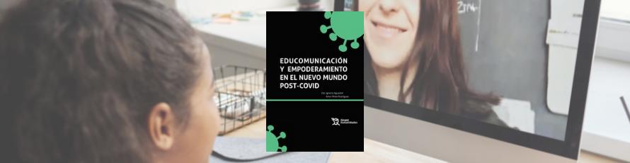 """Ya disponible: """"Educomunicación y empoderamiento en el nuevo mundo post-covid"""""""